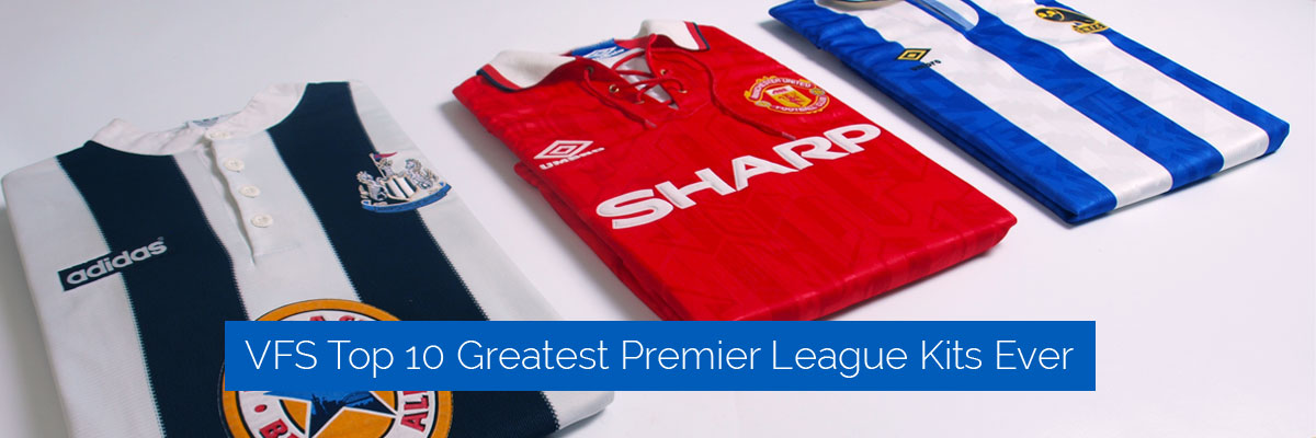 VFS Top 10 Greatest Premier League Kits Ever